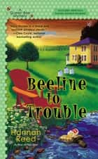 Beeline to Trouble ebook by Hannah Reed