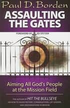 Assaulting the Gates ebook by Paul D. Borden