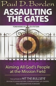 Assaulting the Gates - Aiming All God's People at the Mission Field ebook by Paul D. Borden
