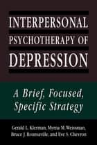 Interpersonal Psychotherapy of Depression ebook by Gerald L. Klerman,Myrna M. Weissman