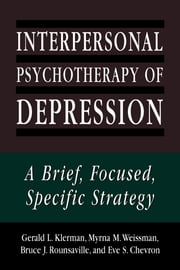 Interpersonal Psychotherapy of Depression - A Brief, Focused, Specific Strategy ebook by Gerald L. Klerman, Myrna M. Weissman