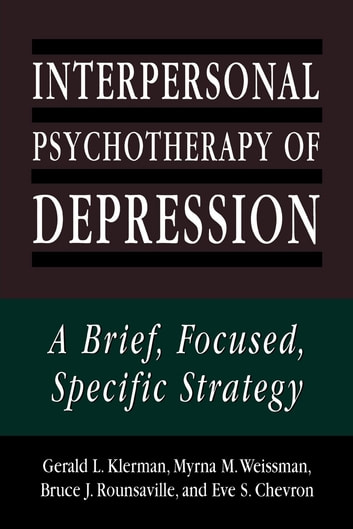 Interpersonal Psychotherapy of Depression - A Brief, Focused, Specific Strategy ebook by Gerald L. Klerman,Myrna M. Weissman