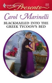 Blackmailed into the Greek Tycoon's Bed ebook by Carol Marinelli