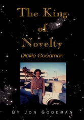 The King of Novelty - Dickie Goodman ebook by Jon Goodman