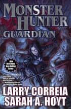 Monster Hunter Guardian eBook by Larry Correia, Sarah A. Hoyt