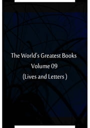 The World's Greatest Books Volume 09 (Lives and Letters ) ebook by Hammerton and Mee