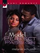 Model Perfect Passion (Mills & Boon Kimani) ebook by Melanie Schuster