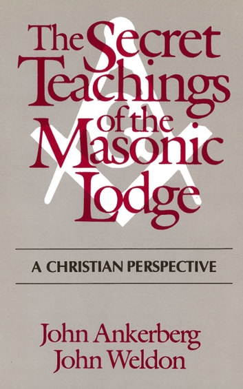 The Secret Teachings of the Masonic Lodge ebook by John Ankerberg,John Weldon
