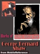 Works Of George Bernard Shaw: (30+ Works). Pygmalion, Major Barbara, Candida, The Irrational Knot, An Unsocial Socialist & More (Mobi Collected Works) ebook by George Bernard Shaw