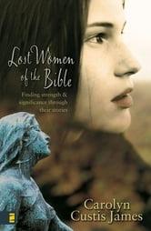 Lost Women of the Bible - Finding Strength and Significance through Their Stories ebook by Carolyn Custis James