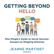 Getting beyond Hello - Miss Mingle's Guide to Social Success: Answers to Mingling Dilemma オーディオブック by Jeanne Martinet