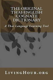 The Original Thai-English Language Cognate Dictionary & Learning Tool (without Thai Script) ebook by LivingHour.org