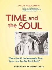Time and the Soul - Where Has All the Meaningful Time Gone--And Can We Get It Back? ebook by Jacob Needleman