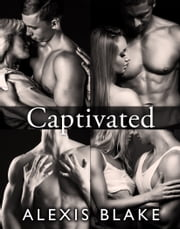 Captivated - Complete Series ebook by Alexis Blake