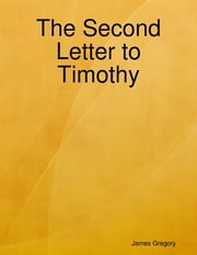 The Second Letter to Timothy ebook by James Gregory