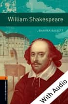 William Shakespeare - With Audio Level 2 Oxford Bookworms Library ebook by Jennifer Bassett
