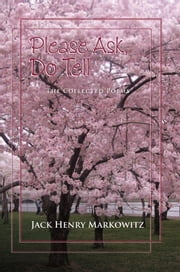 Please Ask, Do Tell - Collected Poems by Jack Henry Markowitz ebook by Jack Henry Markowitz