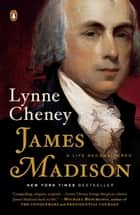 James Madison - A Life Reconsidered ebook by Lynne Cheney