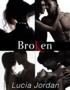 Broken - Complete Series ebook by Lucia Jordan