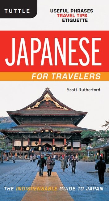 Japanese for Travelers - Useful Phrases Travel Tips Etiquette (Japanese Phrasebook) ebook by Scott Rutherford