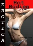 Erotica: Hot Bodies, Tales of Sex ebook by Lillian Snow