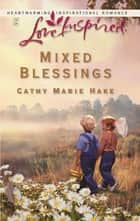 Mixed Blessings (Mills & Boon Love Inspired) ebook by Cathy Marie Hake