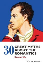 30 Great Myths about the Romantics ebook by Duncan Wu