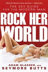 Rock Her World - The Sex Guide for Modern Man ebook by Adam Glasser