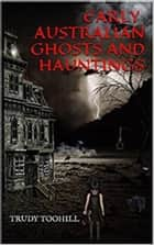 Early Australian Ghosts and Hauntings ebook by Trudy Toohill