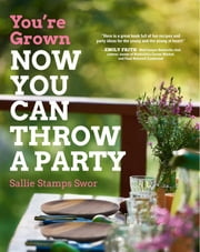 You're Grown-NOW YOU CAN THROW A PARTY ebook by Sallie Stamps Swor