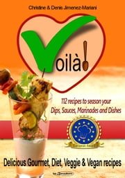 Voila 112 recipes to season your dips sauces marinades and dishes - Delicious gourmet, diet, veggie and vegan recipes ebook by Christine Jimenez-Mariani