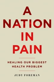 A Nation in Pain - Healing our Biggest Health Problem ebook by Judy Foreman