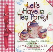 Let's Have a Tea Party! - Special Celebrations for Little Girls ebook by Emilie Barnes,Sue Christian Parsons,Michal Sparks