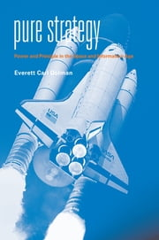 Pure Strategy - Power and Principle in the Space and Information Age ebook by Everett Dolman