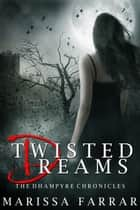 Twisted Dreams - The Dhampyre Chronicles, #1 ebook by Marissa Farrar
