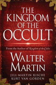 The Kingdom of the Occult ebook by Walter Martin,Jill Martin Rische,Kurt Van Gorden,Kevin Rische