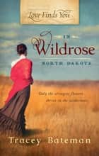 Love Finds You in Wildrose, North Dakota ebook by Tracey Bateman