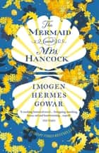 The Mermaid and Mrs Hancock - the absolutely spellbinding Sunday Times top ten bestselling historical fiction phenomenon ebook by Imogen Hermes Gowar