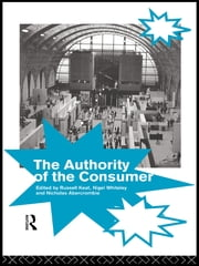 The Authority of the Consumer ebook by Nicholas Abercrombie,Russell Keat,Nigel Whiteley