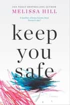 Keep You Safe - A Novel ebook by Melissa Hill