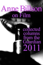 Anne Billson on Film 2011 ebook by Anne Billson