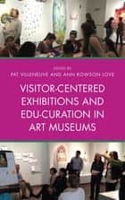 Visitor-Centered Exhibitions and Edu-Curation in Art Museums ebook by