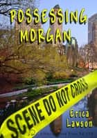 Possessing Morgan ebook by Erica Lawson