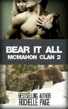 Bear It All: McMahon Clan 2 ebook by Rochelle Paige
