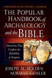 The Popular Handbook of Archaeology and the Bible: Discoveries That Confirm the Reliability of Scripture ebook by Holden, Joseph M.