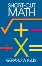 Short-Cut Math ebook by Gerard W. Kelly