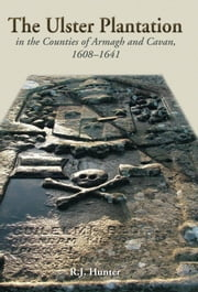 The Ulster Plantation in the Counties of Armagh and Cavan 1608-1641 ebook by R. J Hunter