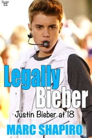 Legally Biber: Justin Bieber at 18: An Unauthorized Biography ebook by Marc Shapiro