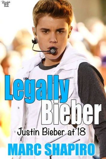 Legally Biber Justin Bieber At 18 An Unauthorized Biography Ebook