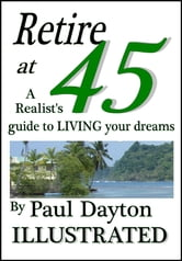 Retire at 45: a realist's guide to living your dreams ebook by Paul Dayton